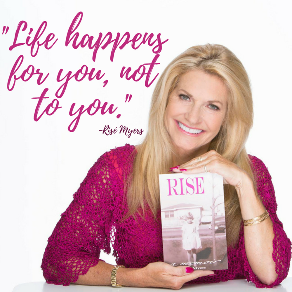 Life Happens For You, Not To You - Risé Myers